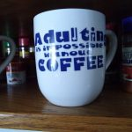 Coffee Cup Adulting is impossible without coffee